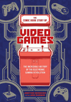 Komiks The Comic Book Story of Video Games : The Incredible History of the Electronic Gaming Revolution